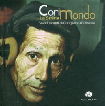 Corimondo. La strina suoni ecanti di Corigliano d'Otranto. Con CD Audio - Michele Costa |