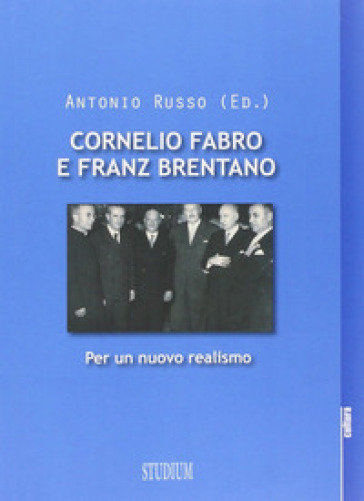 Cornelio Fabro e Franz Brentano. Per un nuovo realismo - A. Russo |