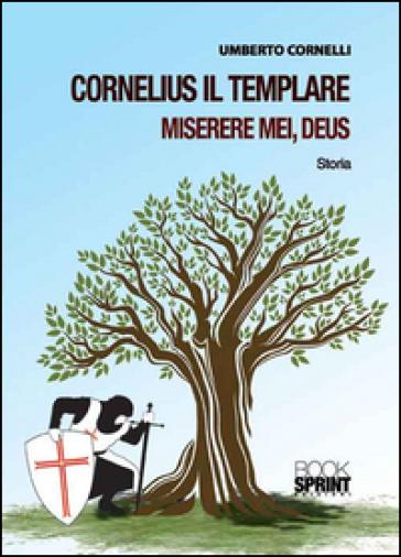 Cornelius il templare. Miserere mei, deus - Umberto Cornelli   Kritjur.org