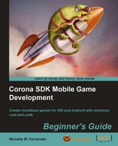 Corona SDK Mobile Game Development: Beginner s Guide