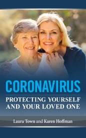 Coronavirus: Protecting Yourself and Your Loved One