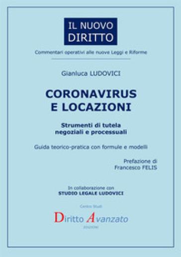 Coronavirus e locazioni. Strumenti di tutela negoziali e processuali. Guida teorico-pratica con formule e modelli - Gianluca Ludovici |