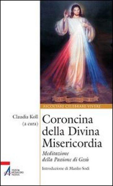 Coroncina della Divina Misericordia. Meditazione della passione di Gesù - C. Koll |