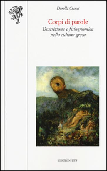Corpi di parole. Descrizione e fisiognomica nella cultura greca - Dorella Cianci | Rochesterscifianimecon.com