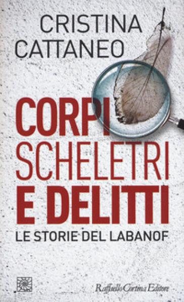 Corpi, scheletri e delitti. Le storie del Labanof - Cristina Cattaneo | Thecosgala.com