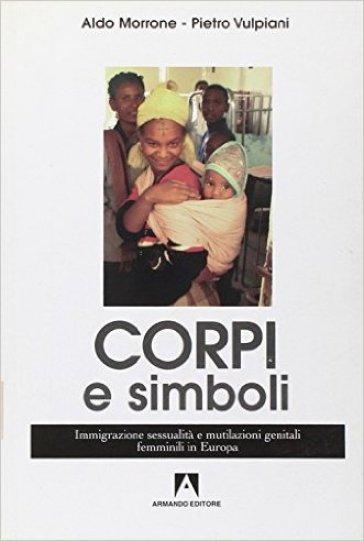 Corpi e simboli. Immigrazione, sessualità e mutilazioni genitali femminili in Europa - Aldo Morrone |