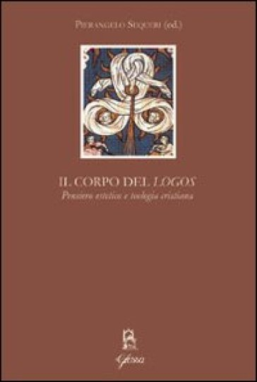 Corpo del «Logos». Pensiero estetico e teologia cristiana (Il) - P. Sequeri |