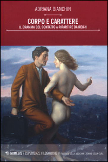 Corpo e carattere. Il dramma del contatto a ripartire da Reich - Adriana Bianchin |