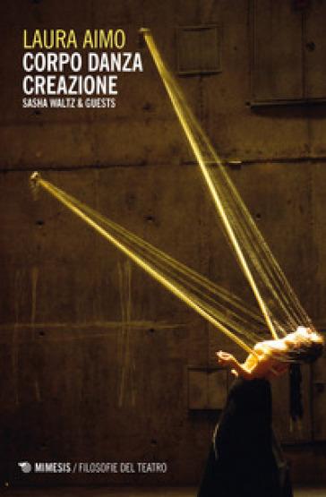 Corpo danza creazione. Sasha Waltz & Guests - Laura Aimo   Thecosgala.com