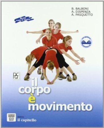 Corpo è movimento. Testo-guida per una pratica consapevole dell'attività motoria e sportiva. Per le Scuole - Beppe Balboni |
