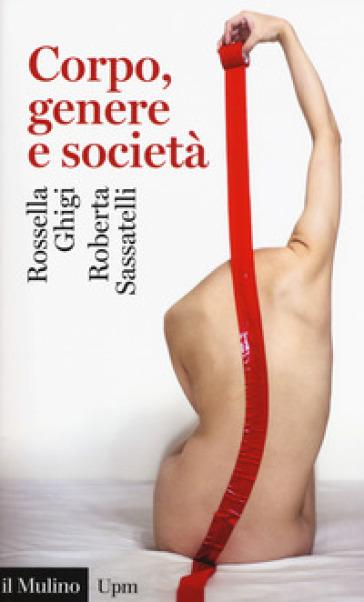 Corpo, genere e società - Rossella Ghigi |