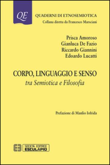 Corpo linguaggio e senso. Tra semiotica e filosofia - F. Marsciani |