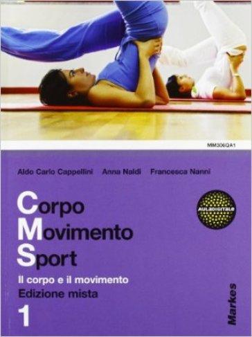 Corpo movimento sport. Per le Scuole superiori. Con espansione online. 1. - Aldo C. Cappellini |