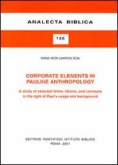 Corporate Elements in Pauline Anthropology. A study of selected terms, idioms, and concepts in the light of Paul