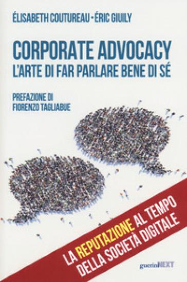 Corporate advocacy. L'arte di far parlare bene di sé - Elisabeth Coutureau pdf epub
