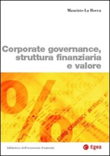 Corporate governance, struttura finanziaria e valore - Maurizio La Rocca |