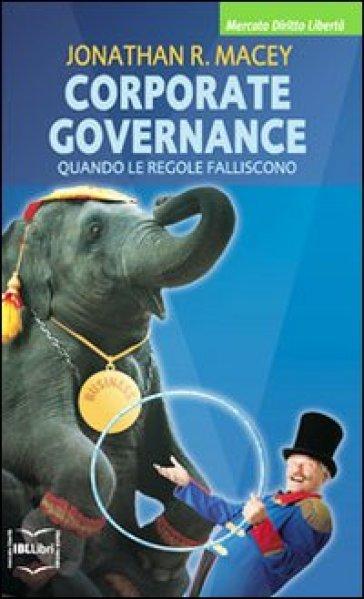 Corporate governance. Quando le regole falliscono - Jonathan R. Macey |