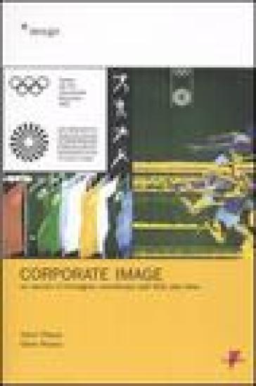 Corporate image. Un secolo d'immagine coordinata dall'AEG alla Nike - Vanni Pasca |