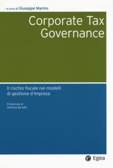 Corporate tax governance. Il rischio fiscale nei modelli di gestione d'impresa - G. Marino | Thecosgala.com