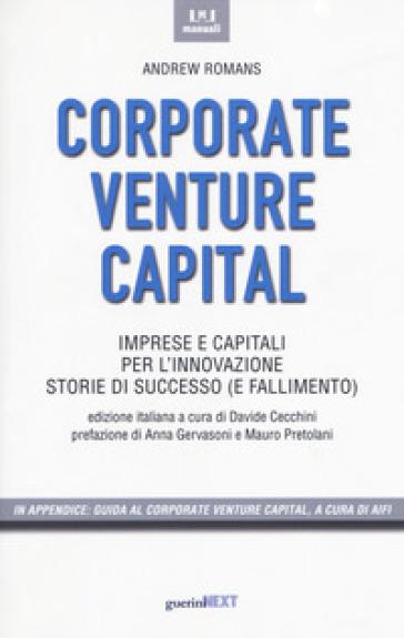 Corporate venture capital. Imprese e capitali per l'innovazione. Storie di successo (e fallimento) - Andrew Romans |