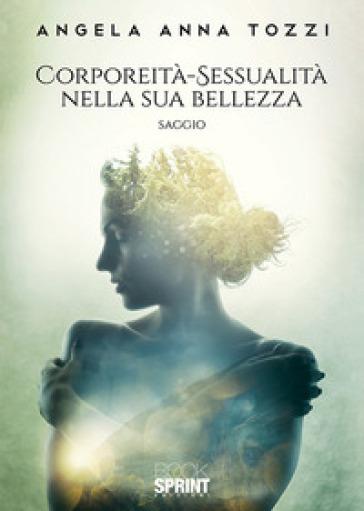 Corporeità-sessualità nella sua bellezza - Angela Anna Tozzi | Kritjur.org