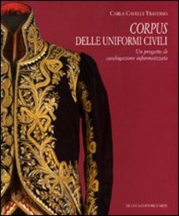 Corpus delle uniformi civili. Un progetto di catalogazione informatizzata - Carla Cavelli Traverso |