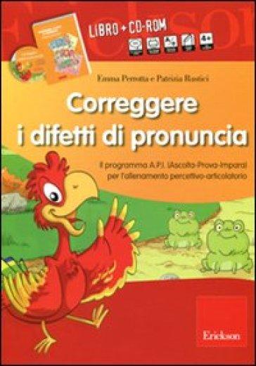 Correggere i difetti di pronuncia. Il programma A.P.I. (Ascolta-Prova-Impara) per l'allenamento percettivo-articolatorio. CD-ROM. Con libro - Emma Perrotta | Thecosgala.com