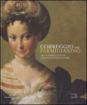 Correggio and Parmigianino. Art in Parma during the Sixteenth Century