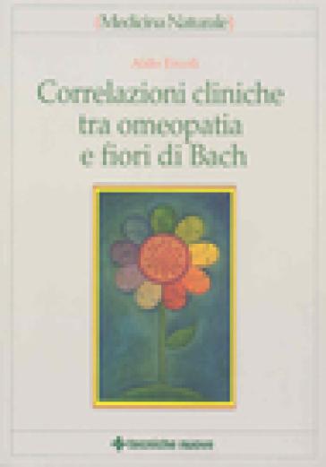 Correlazioni cliniche tra omeopatia e fiori di Bach - Aldo Ercoli |