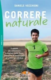 Correre naturale. Il metodo per conquistare la migliore forma fisica, potenziare la performance ed evitare gli infortuni