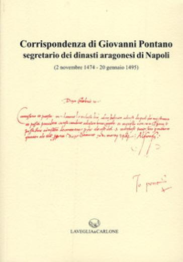 Corrispondenza di Giovanni Pontano segretario dei dinasti aragonesi di Napoli (2 novembre 1474-20 gennaio 1495) - B. Figliuolo   Kritjur.org