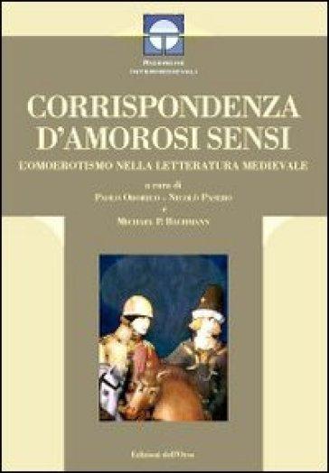 Corrispondenza d'amorosi sensi. L'omoerotismo nella letteratura medievale - P. Odorico |
