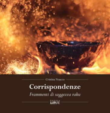 Corrispondenze. Frammenti di saggezza raku - Cristina Noacco   Kritjur.org