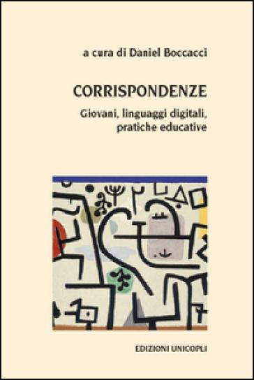 Corrispondenze. Giovani, linguaggi digitali, pratiche educative - D. Boccacci |