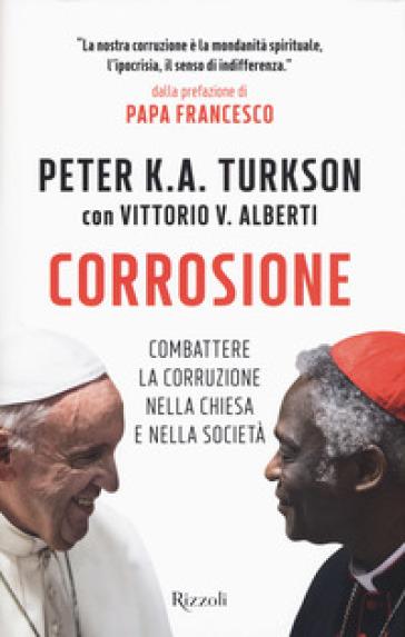 Corrosione. Combattere la corruzione nella Chiesa e nella società - Peter Kodwo Appiah Turkson |