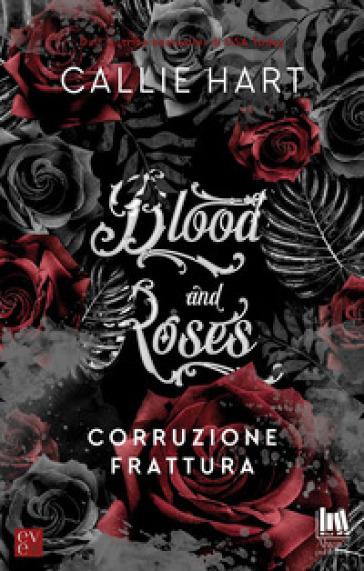 Corruzione-Frattura. Blood and roses