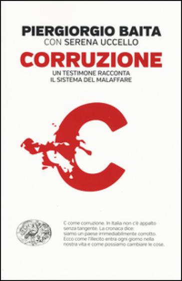 Corruzione. Un testimone racconta il sistema del malaffare - Piergiorgio Baita |