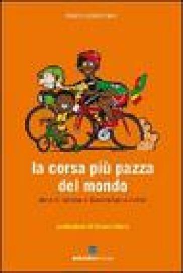 Corsa più pazza del mondo. Storie di ciclismo in Burkina Faso e in Mali (La) - Marco Pastonesi | Rochesterscifianimecon.com