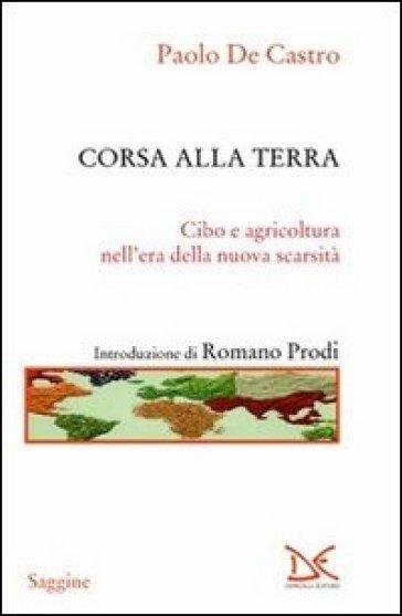 Corsa alla terra. Cibo e agricoltura nell'era della nuova scarsità - Paolo De Castro   Thecosgala.com