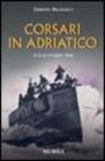 Corsari in Adriatico. 8-13 settembre 1943 - Erminio Bagnasco  