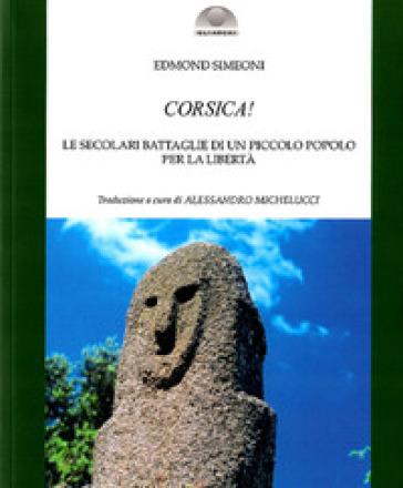 Corsica! Le secolari battaglie di un piccolo popolo per la libertà - Edmond Simeoni  