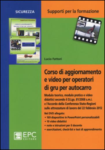 Corso di aggiornamento e video per operatori di gru per autocarro. Con DVD - Lucio Fattori |