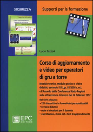 Corso di aggiornamento e video per operatori di gru a torre. Con DVD - Lucio Fattori |