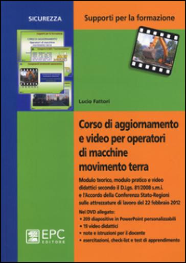Corso di aggiornamento e video per operatori di macchine movimento terra. Con DVD - Lucio Fattori |