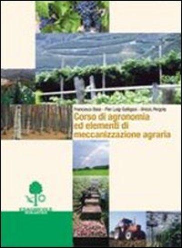 Corso di agronomia ed elementi di meccanizzazione agraria. Per gli Ist. Tecnici agrari - Francesco Baisi  