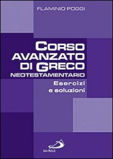 Corso avanzato di Greco neotestamentario. Esercizi e soluzioni - Flaminio Poggi |