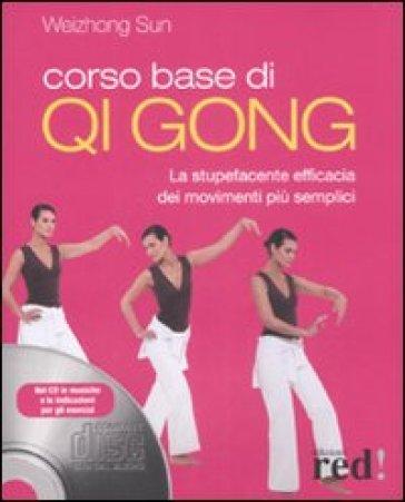 Corso base di Qi Gong. La stupefacente efficacia dei movimenti più semplici. Con CD-ROM - Sun Weizhong |