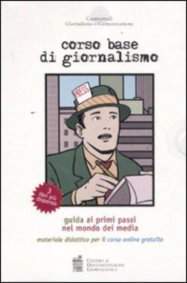 Corso base di giornalismo. Guida ai primi passi nel mondo dei media. Materiale didattico per il corso online - Centro studi giornalismo e comunicazione | Ericsfund.org