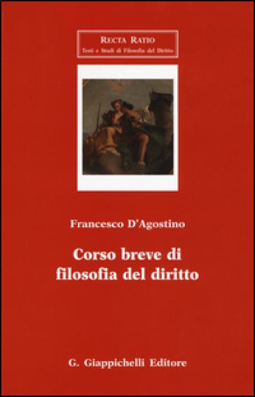 Corso breve di filosofia del diritto - Francesco D'Agostino |