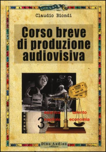 Corso breve di produzione audiovisiva - Claudio Biondi  